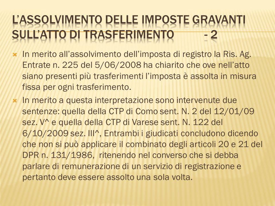 In merito allassolvimento dellimposta di registro la Ris. Ag. Entrate n. 225 del 5/06/2008 ha chiarito che ove nellatto siano presenti più trasferimen