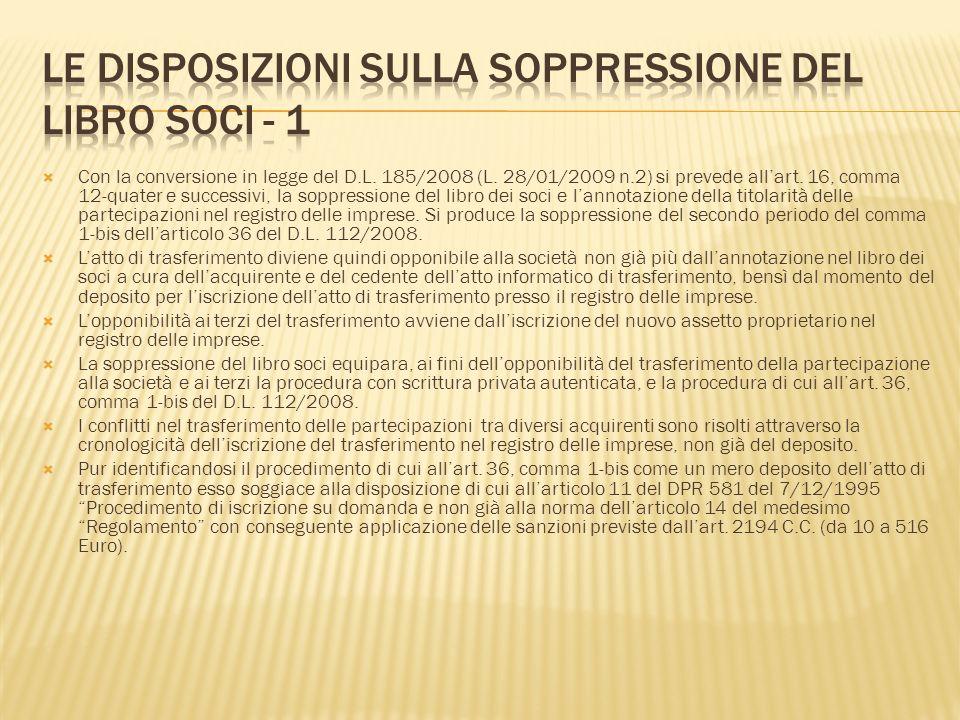 Con la conversione in legge del D.L. 185/2008 (L. 28/01/2009 n.2) si prevede allart. 16, comma 12-quater e successivi, la soppressione del libro dei s