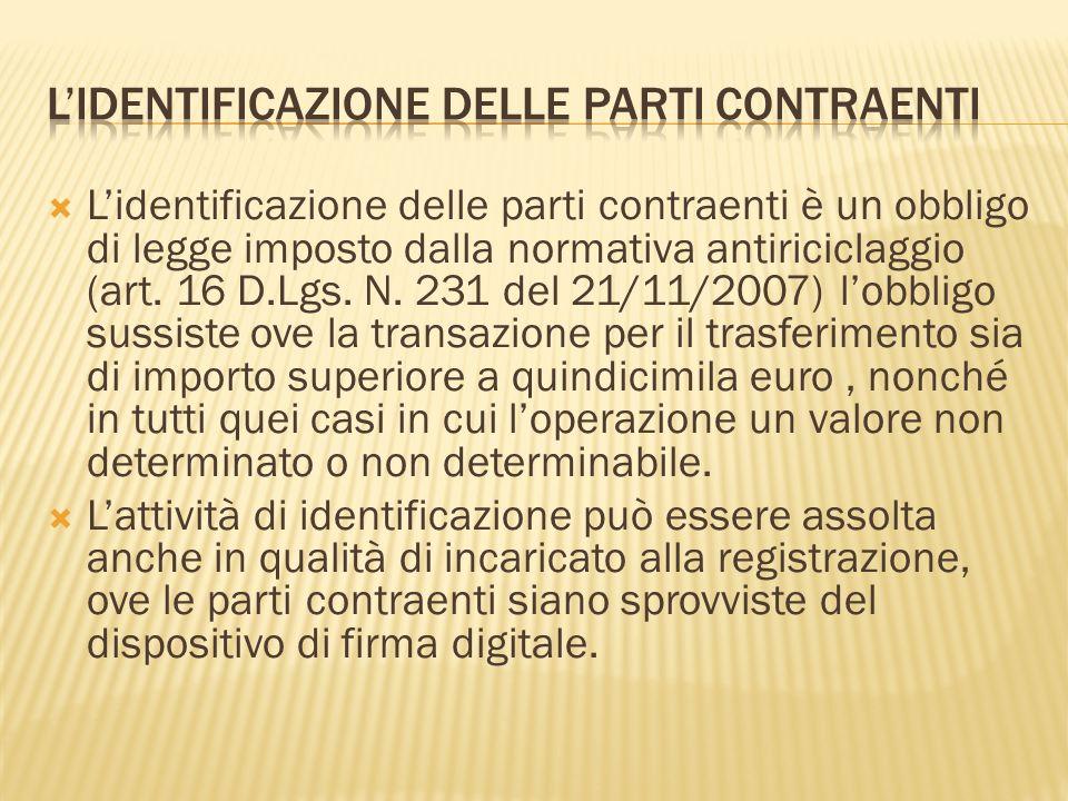 Lidentificazione delle parti contraenti è un obbligo di legge imposto dalla normativa antiriciclaggio (art. 16 D.Lgs. N. 231 del 21/11/2007) lobbligo
