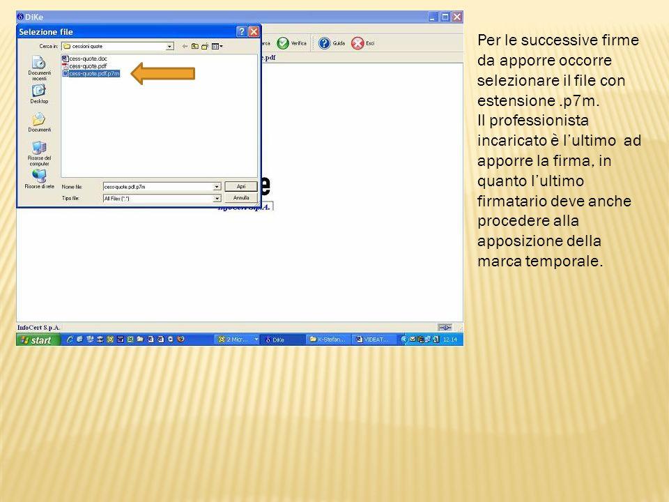 Per le successive firme da apporre occorre selezionare il file con estensione.p7m. Il professionista incaricato è lultimo ad apporre la firma, in quan