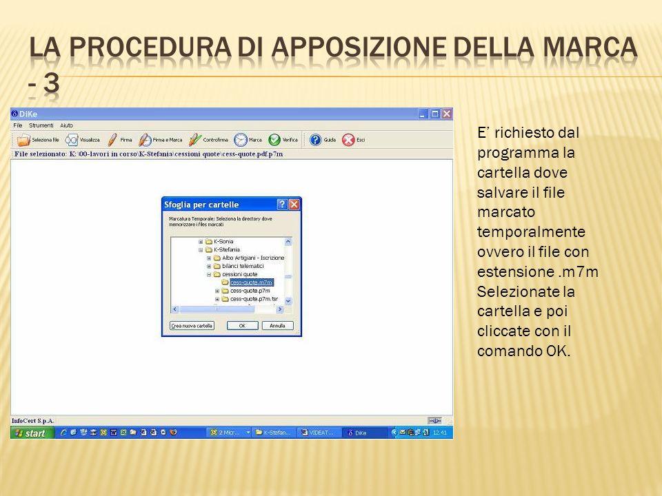 E richiesto dal programma la cartella dove salvare il file marcato temporalmente ovvero il file con estensione.m7m Selezionate la cartella e poi clicc