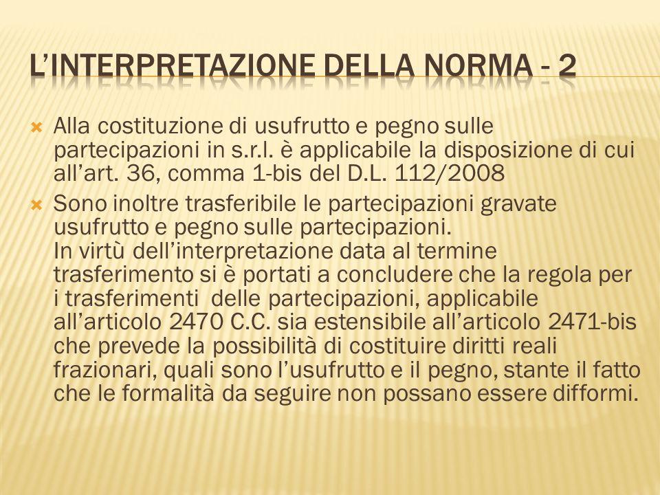 Alla costituzione di usufrutto e pegno sulle partecipazioni in s.r.l. è applicabile la disposizione di cui allart. 36, comma 1-bis del D.L. 112/2008 S