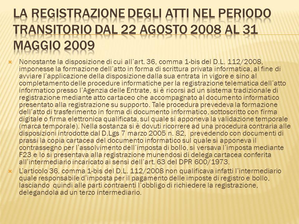 Nonostante la disposizione di cui allart. 36, comma 1-bis del D.L. 112/2008, imponesse la formazione dellatto in forma di scrittura privata informatic