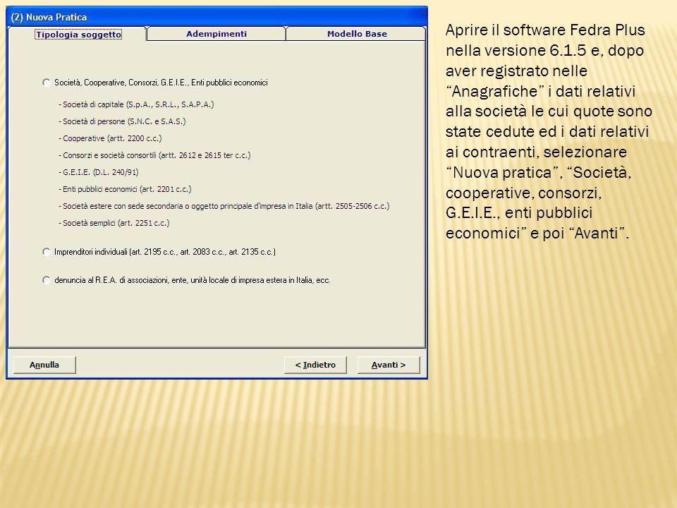 Aprire il software Fedra Plus nella versione 6.1.5 e, dopo aver registrato nelle Anagrafiche i dati relativi alla società le cui quote sono state cedu