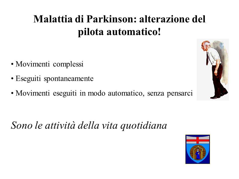 Malattia di Parkinson: alterazione del pilota automatico! Movimenti complessi Eseguiti spontaneamente Movimenti eseguiti in modo automatico, senza pen