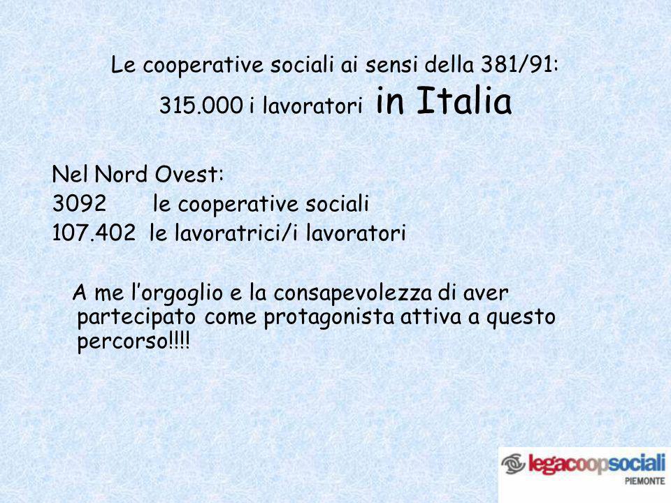 Le cooperative sociali ai sensi della 381/91: 315.000 i lavoratori in Italia Nel Nord Ovest: 3092 le cooperative sociali 107.402 le lavoratrici/i lavo