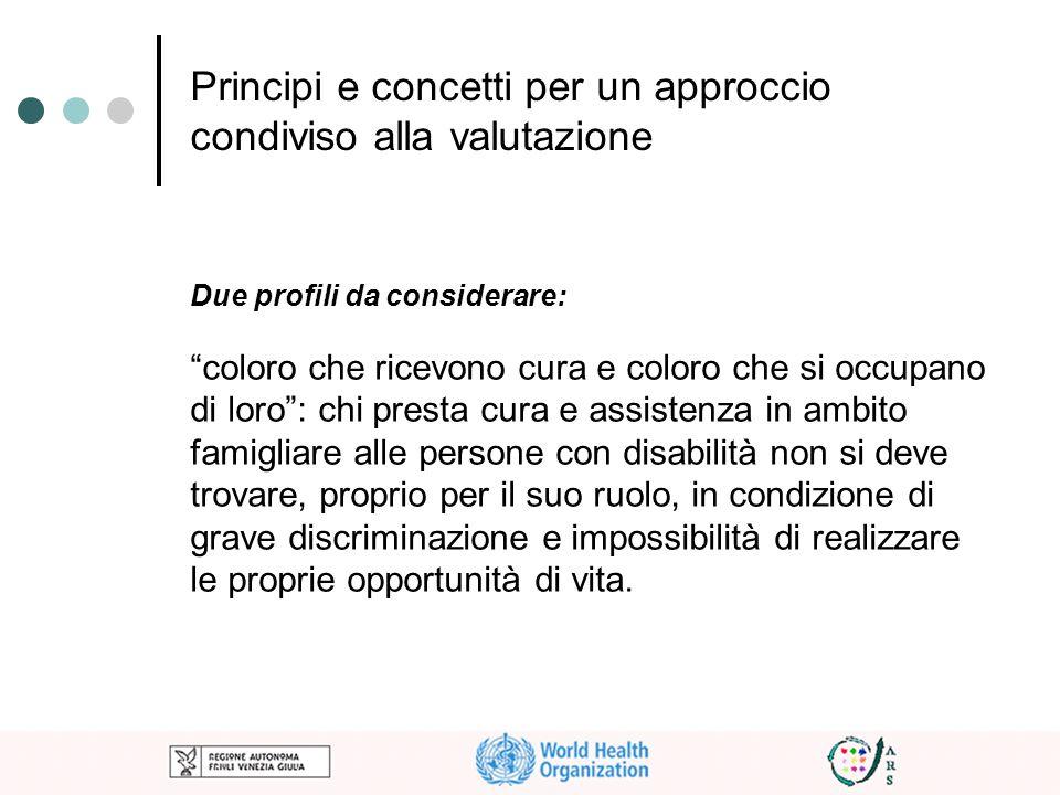 Principi e concetti per un approccio condiviso alla valutazione Due profili da considerare: coloro che ricevono cura e coloro che si occupano di loro: