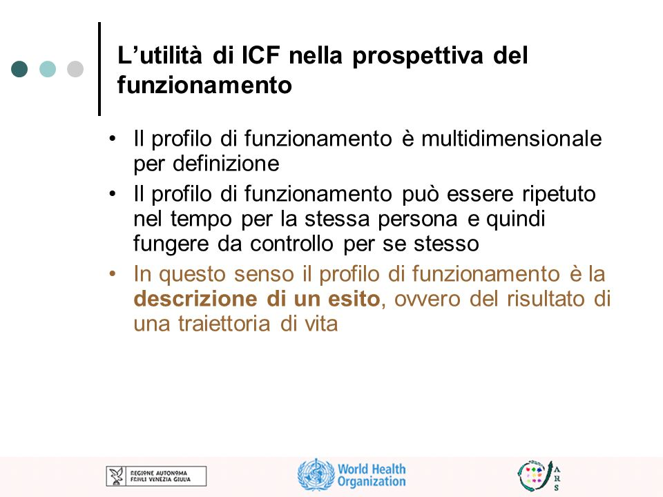 Lutilità di ICF nella prospettiva del funzionamento Il profilo di funzionamento è multidimensionale per definizione Il profilo di funzionamento può es