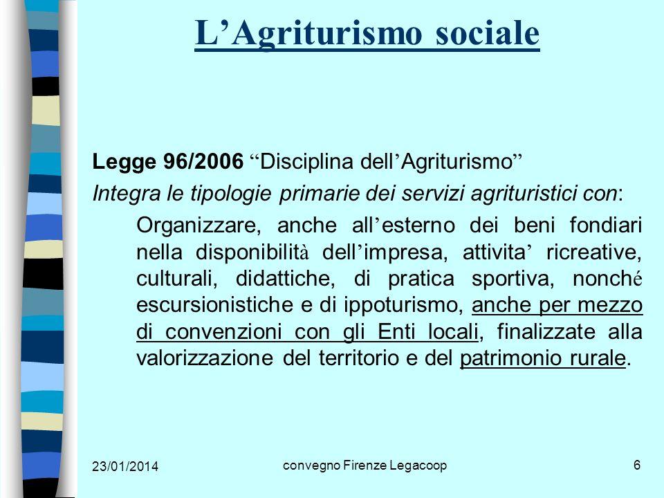 23/01/2014 convegno Firenze Legacoop7 LAgriturismo sociale Le cooperative sociali di tipo A e B con attivita agricola in gran parte avevano: 1.