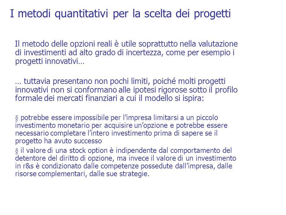I metodi quantitativi per la scelta dei progetti Il metodo delle opzioni reali è utile soprattutto nella valutazione di investimenti ad alto grado di