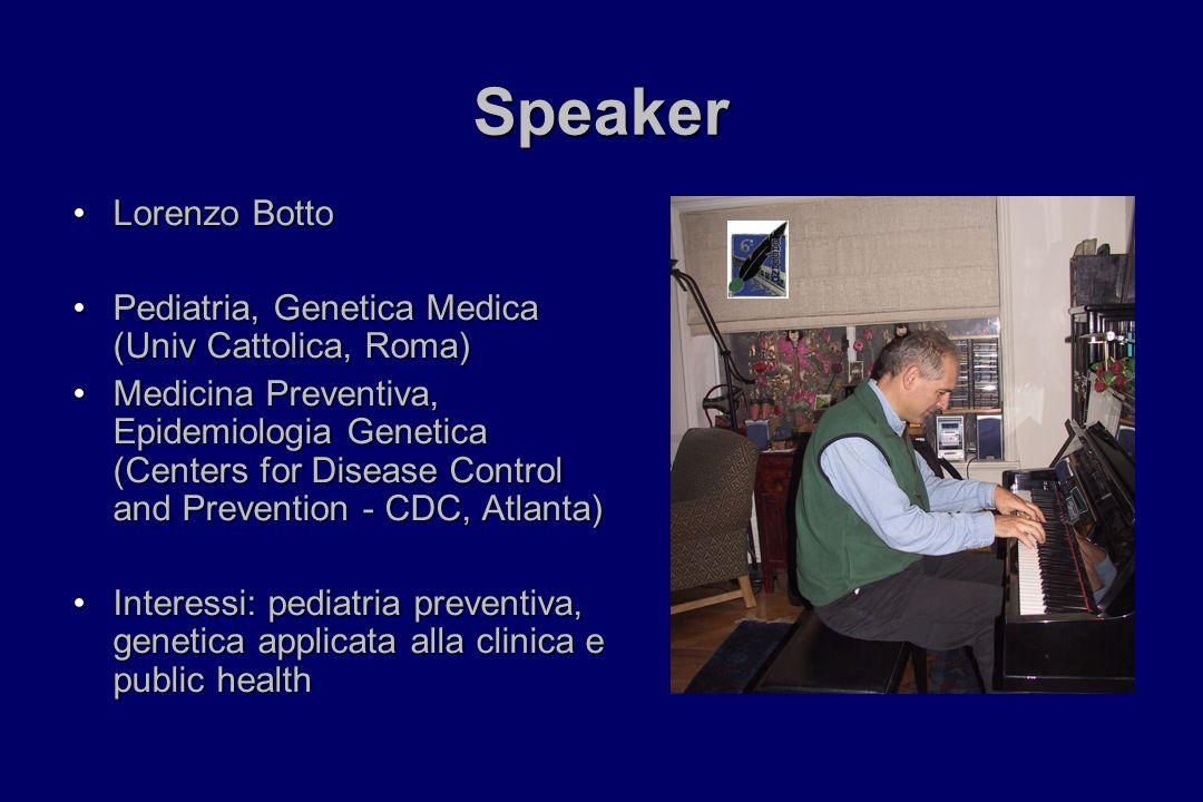 Speaker Lorenzo BottoLorenzo Botto Pediatria, Genetica Medica (Univ Cattolica, Roma)Pediatria, Genetica Medica (Univ Cattolica, Roma) Medicina Prevent