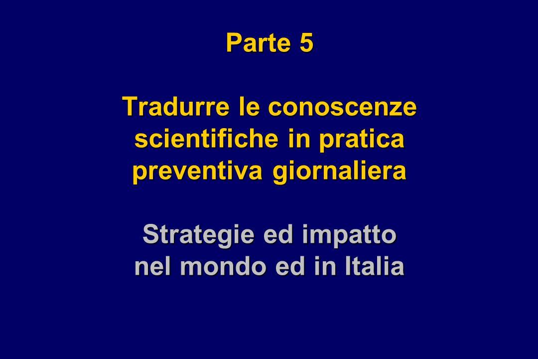 Parte 5 Tradurre le conoscenze scientifiche in pratica preventiva giornaliera Strategie ed impatto nel mondo ed in Italia