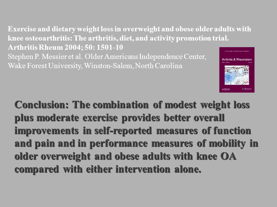 Exercise and dietary weight loss in overweight and obese older adults with knee osteoarthritis: The arthritis, diet, and activity promotion trial. Art