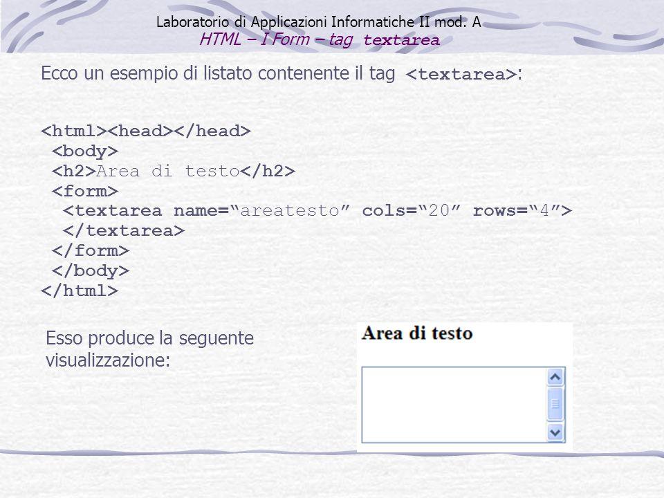 Area di testo Esso produce la seguente visualizzazione: Ecco un esempio di listato contenente il tag : Laboratorio di Applicazioni Informatiche II mod