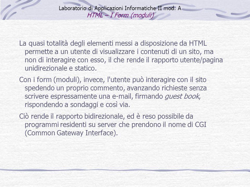 La quasi totalità degli elementi messi a disposizione da HTML permette a un utente di visualizzare i contenuti di un sito, ma non di interagire con es