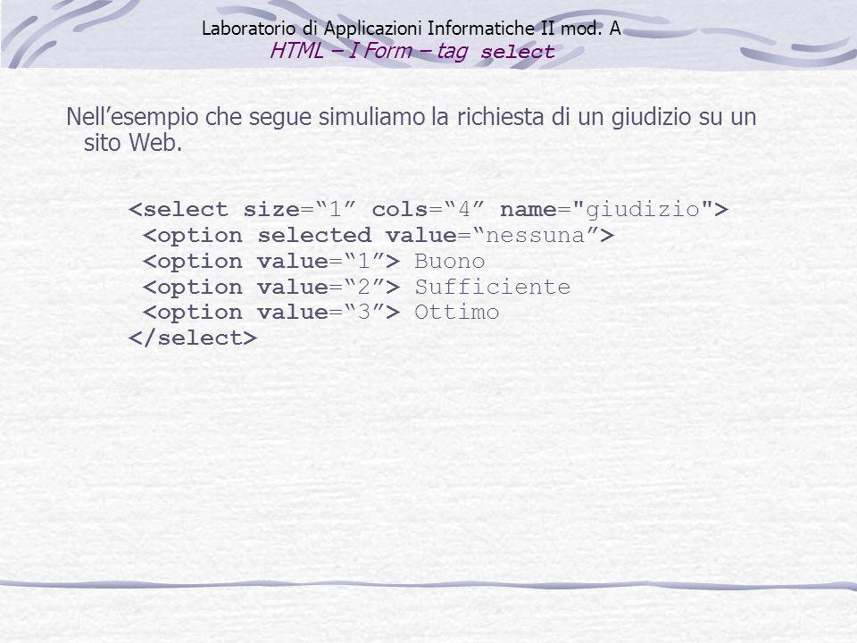 Scegli il mese della partenza giugno luglio agosto La realizzazione di un box di selezione con i tag e è esemplificata dal seguente listato: Laboratorio di Applicazioni Informatiche II mod.