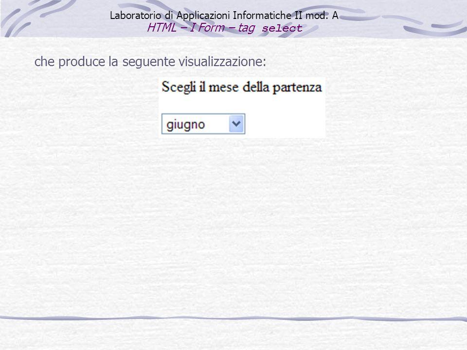 che produce la seguente visualizzazione: Laboratorio di Applicazioni Informatiche II mod. A HTML – I Form – tag select