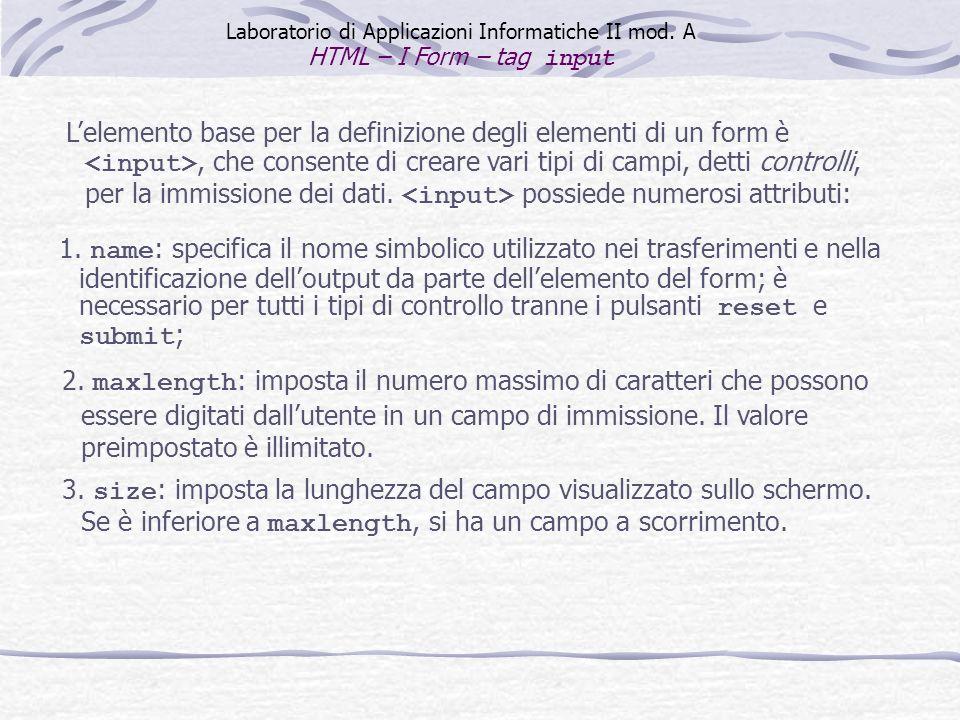 Lelemento base per la definizione degli elementi di un form è, che consente di creare vari tipi di campi, detti controlli, per la immissione dei dati.