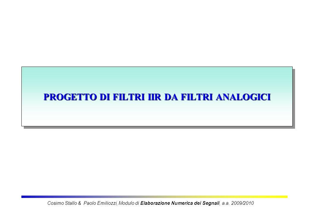 PROGETTO DI FILTRI IIR DA FILTRI ANALOGICI Cosimo Stallo & Paolo Emiliozzi, Modulo di Elaborazione Numerica dei Segnali, a.a. 2009/2010