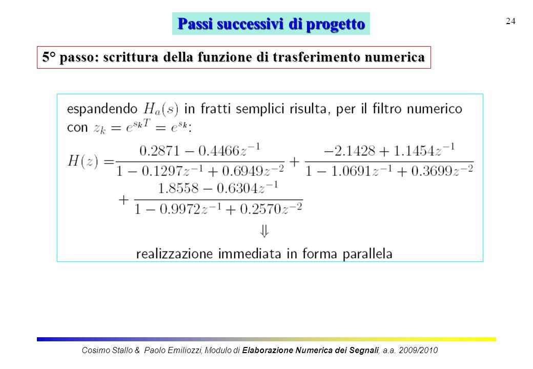 24 Passi successivi di progetto 5° passo: scrittura della funzione di trasferimento numerica Cosimo Stallo & Paolo Emiliozzi, Modulo di Elaborazione N