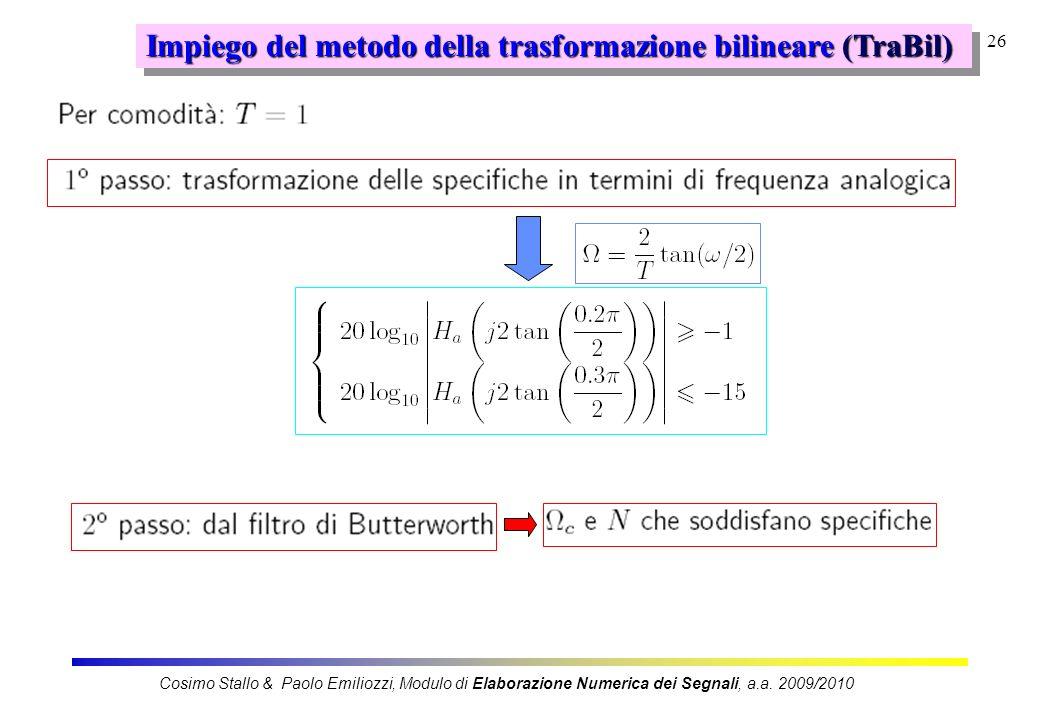 26 Impiego del metodo della trasformazione bilineare (TraBil) Cosimo Stallo & Paolo Emiliozzi, Modulo di Elaborazione Numerica dei Segnali, a.a. 2009/