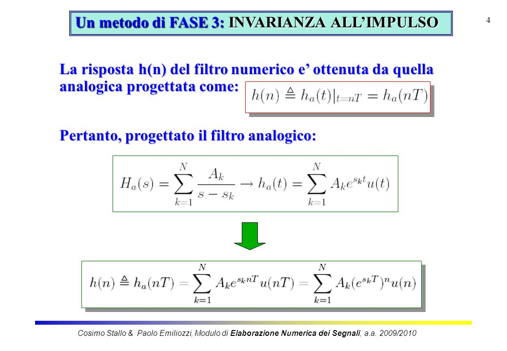 4 Un metodo di FASE 3: INVARIANZA ALLIMPULSO La risposta h(n) del filtro numerico e ottenuta da quella analogica progettata come: Pertanto, progettato