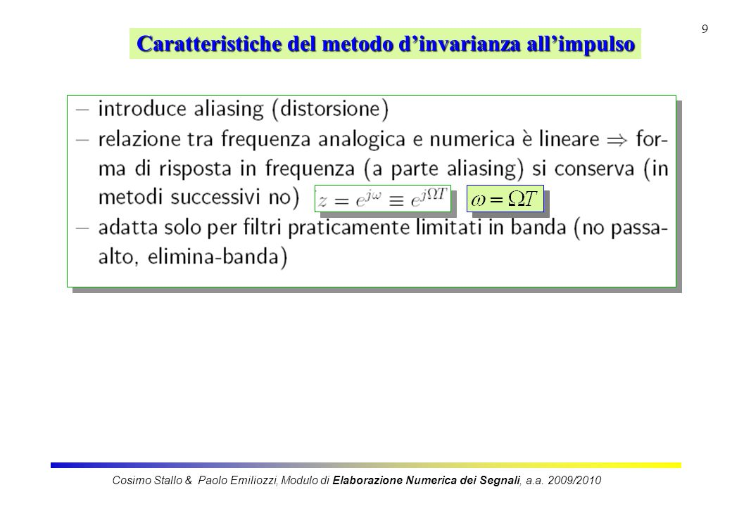 20 Dettaglio sul passo 2: soluzione del sistema di vincolo Il miglioramento di prestazioni dovuto ad esubero va speso in BP o BO Se uso il metodo InvImp, ho il problema dellaliasing che colpisce BO Soluzione in eccesso Specifiche non sono piu rispettabili con il segno = in BP e BO Spendo esubero in BO Si sostituisce N=6 in relazione di specifica di BP Cosimo Stallo & Paolo Emiliozzi, Modulo di Elaborazione Numerica dei Segnali, a.a.
