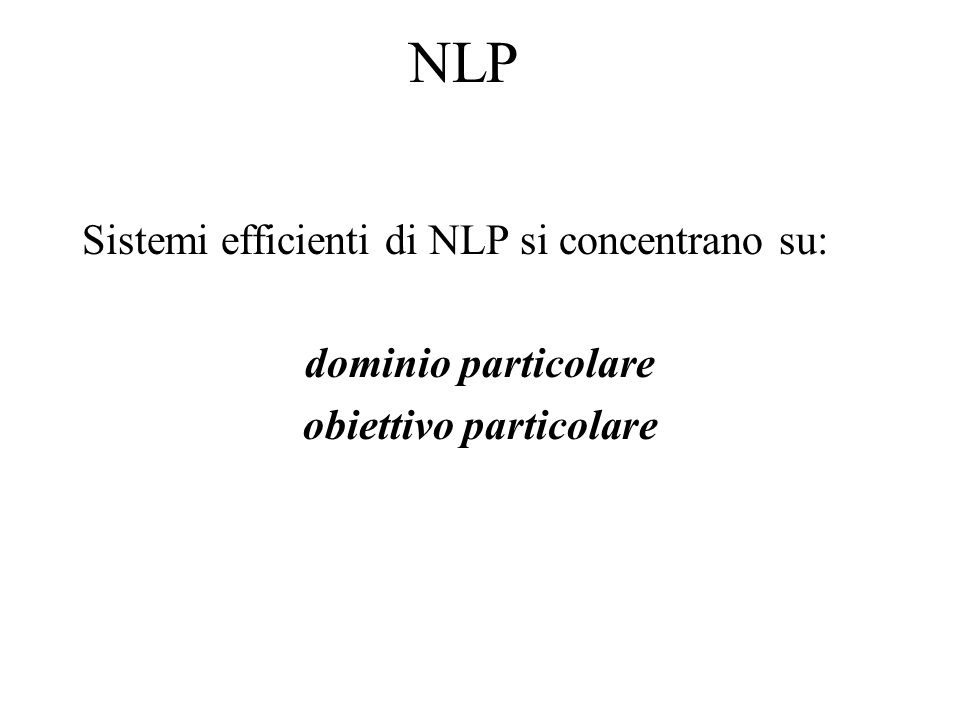 NLP - evoluzione Identificazione / definizione di oggetti strutturati a supporto della gestione di oggetti linguistici Grammatiche e parser sono concettualmente indipendenti; –poiché devono condividere come dati gli oggetti linguistici strutturati, il modo di definire le grammatiche influenza la scrittura dei parser.