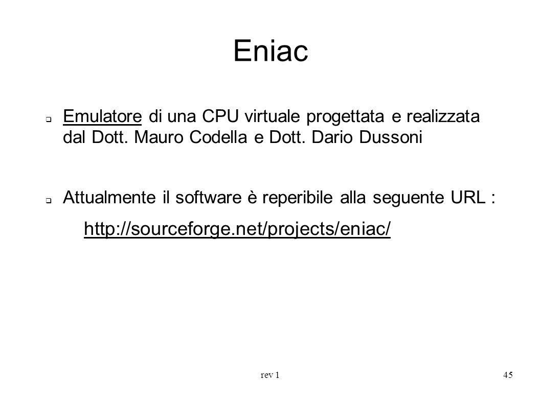 rev 145 Eniac Emulatore di una CPU virtuale progettata e realizzata dal Dott. Mauro Codella e Dott. Dario Dussoni Attualmente il software è reperibile