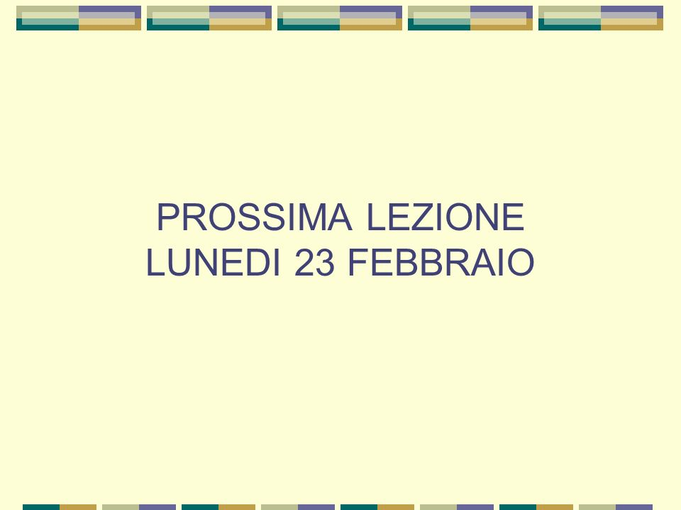 PROSSIMA LEZIONE LUNEDI 23 FEBBRAIO