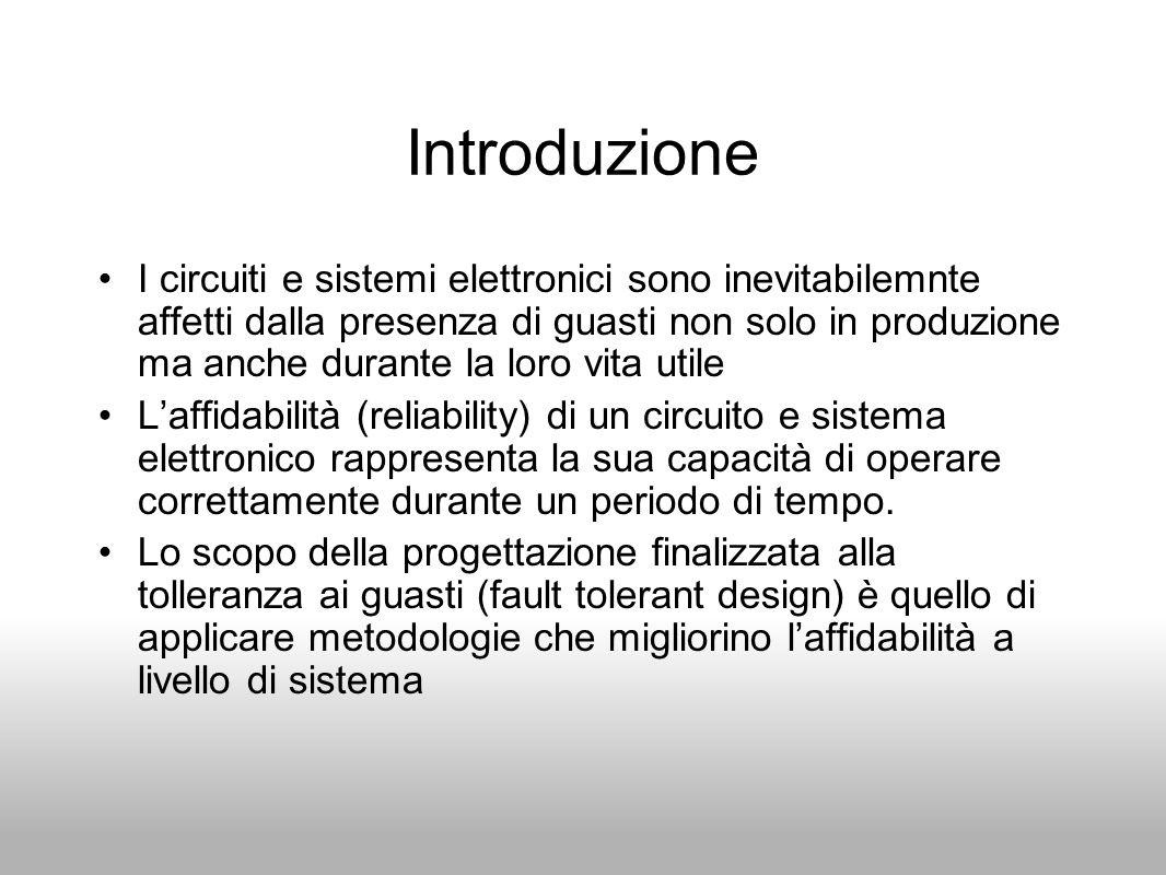 Introduzione I circuiti e sistemi elettronici sono inevitabilemnte affetti dalla presenza di guasti non solo in produzione ma anche durante la loro vi