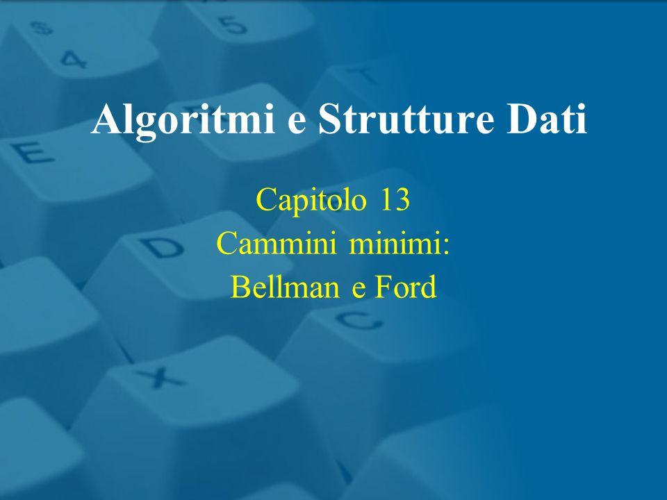 Capitolo 13 Cammini minimi: Bellman e Ford Algoritmi e Strutture Dati