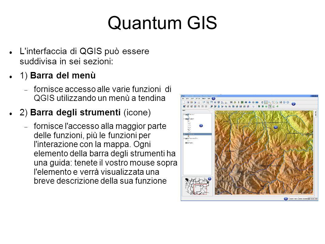 Quantum GIS L'interfaccia di QGIS può essere suddivisa in sei sezioni: 1) Barra del menù fornisce accesso alle varie funzioni di QGIS utilizzando un m