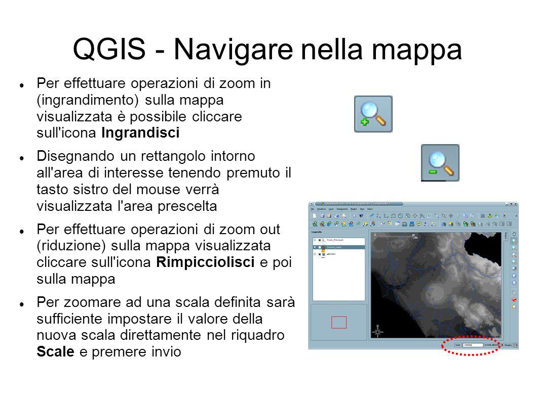 QGIS - Navigare nella mappa Per effettuare operazioni di zoom in (ingrandimento) sulla mappa visualizzata è possibile cliccare sull'icona Ingrandisci