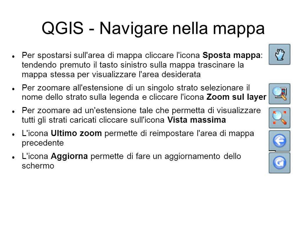 QGIS - Navigare nella mappa Per spostarsi sull'area di mappa cliccare l'icona Sposta mappa: tendendo premuto il tasto sinistro sulla mappa trascinare