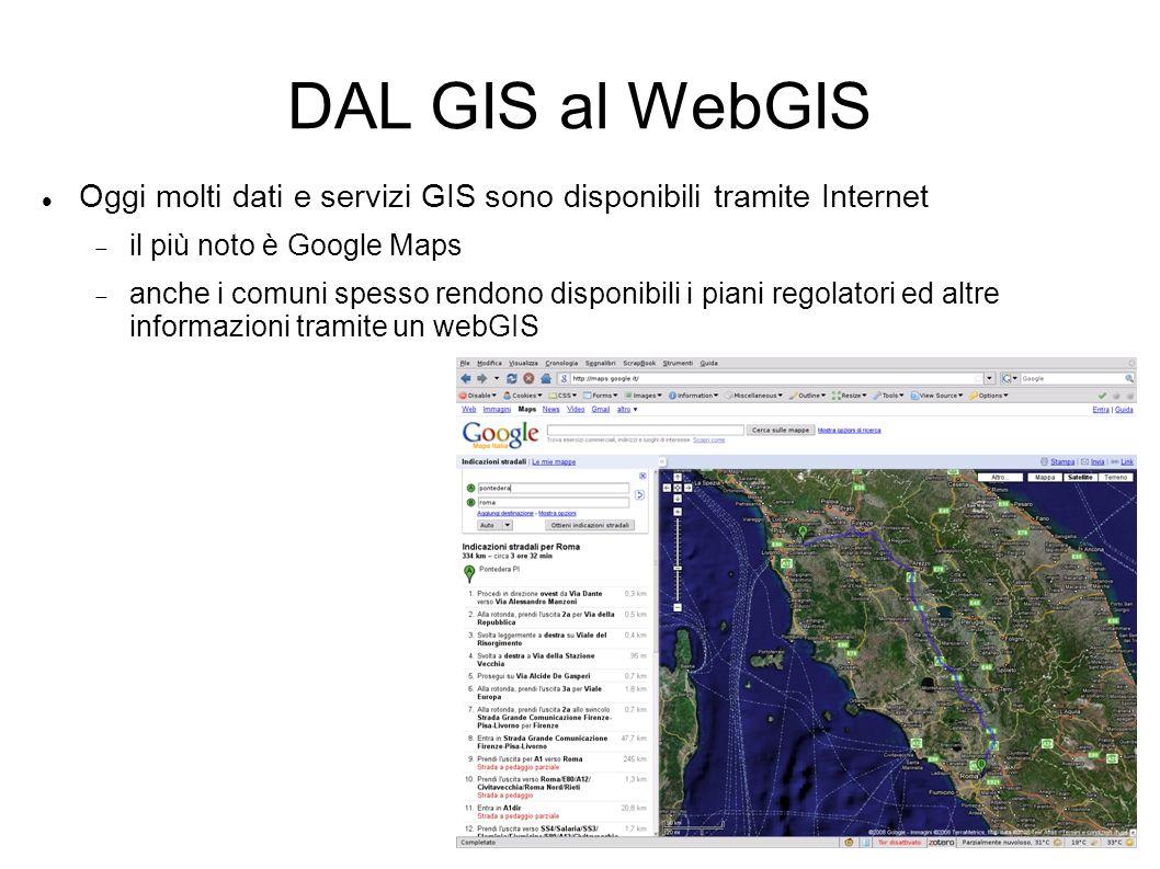 DAL GIS al WebGIS Oggi molti dati e servizi GIS sono disponibili tramite Internet il più noto è Google Maps anche i comuni spesso rendono disponibili