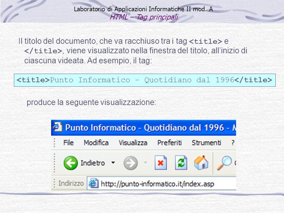 Il titolo del documento, che va racchiuso tra i tag e, viene visualizzato nella finestra del titolo, allinizio di ciascuna videata. Ad esempio, il tag