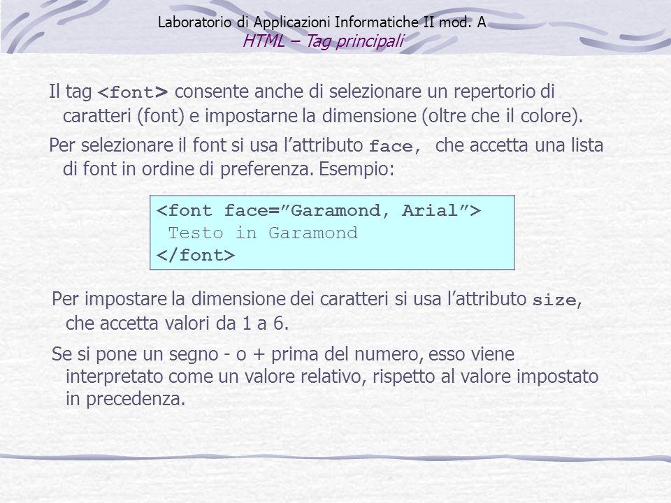 Per impostare la dimensione dei caratteri si usa lattributo size, che accetta valori da 1 a 6. Se si pone un segno - o + prima del numero, esso viene