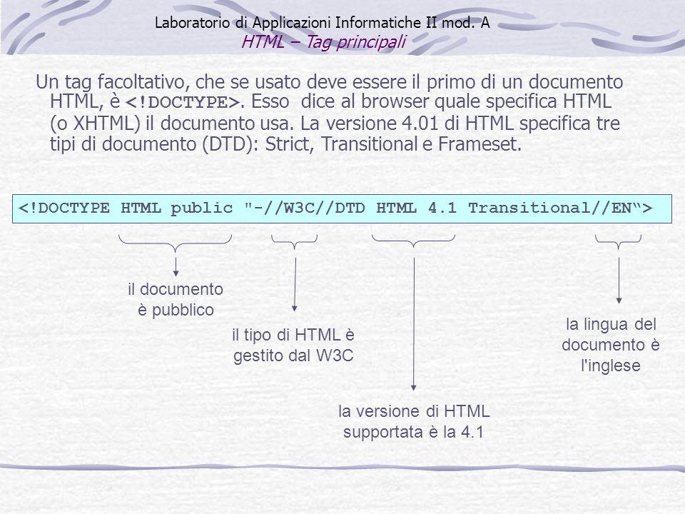 Un tag facoltativo, che se usato deve essere il primo di un documento HTML, è. Esso dice al browser quale specifica HTML (o XHTML) il documento usa. L