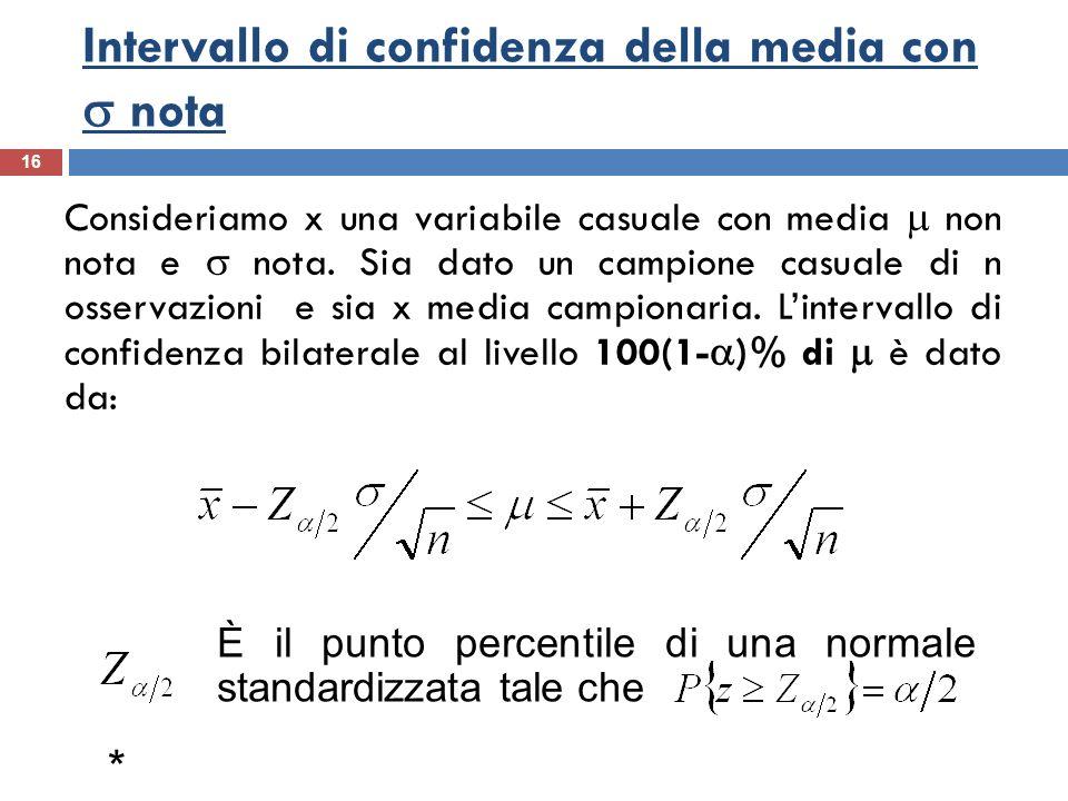 Intervallo di confidenza della media con nota 16 Consideriamo x una variabile casuale con media non nota e nota. Sia dato un campione casuale di n oss