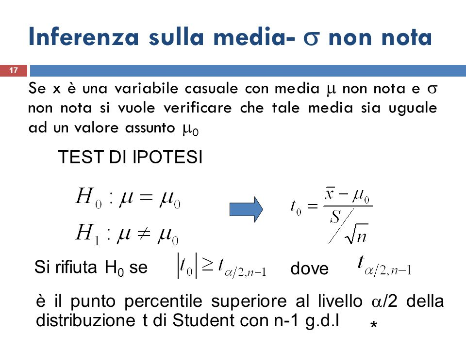 Inferenza sulla media- non nota 17 Se x è una variabile casuale con media non nota e non nota si vuole verificare che tale media sia uguale ad un valo