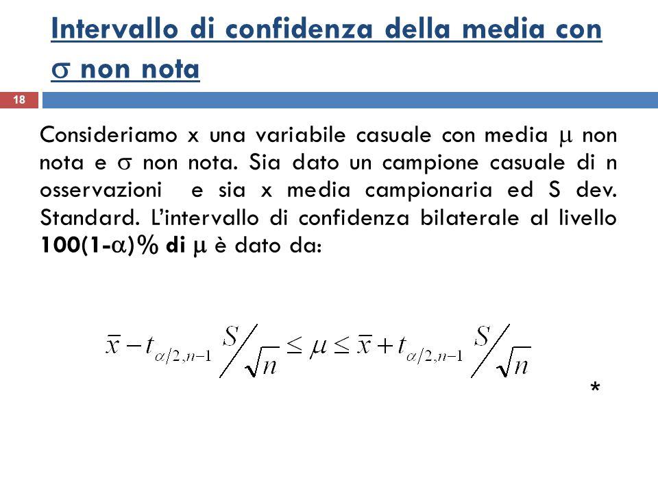Intervallo di confidenza della media con non nota 18 Consideriamo x una variabile casuale con media non nota e non nota. Sia dato un campione casuale