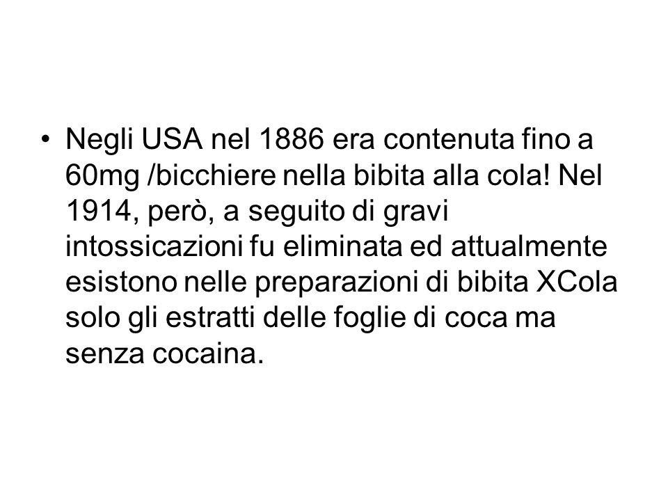 Negli USA nel 1886 era contenuta fino a 60mg /bicchiere nella bibita alla cola! Nel 1914, però, a seguito di gravi intossicazioni fu eliminata ed attu