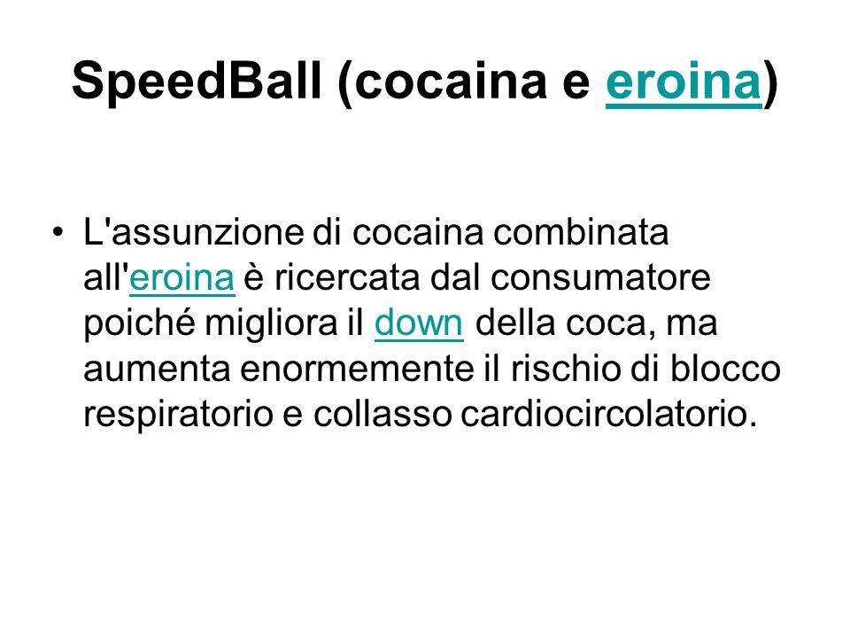 SpeedBall (cocaina e eroina)eroina L'assunzione di cocaina combinata all'eroina è ricercata dal consumatore poiché migliora il down della coca, ma aum