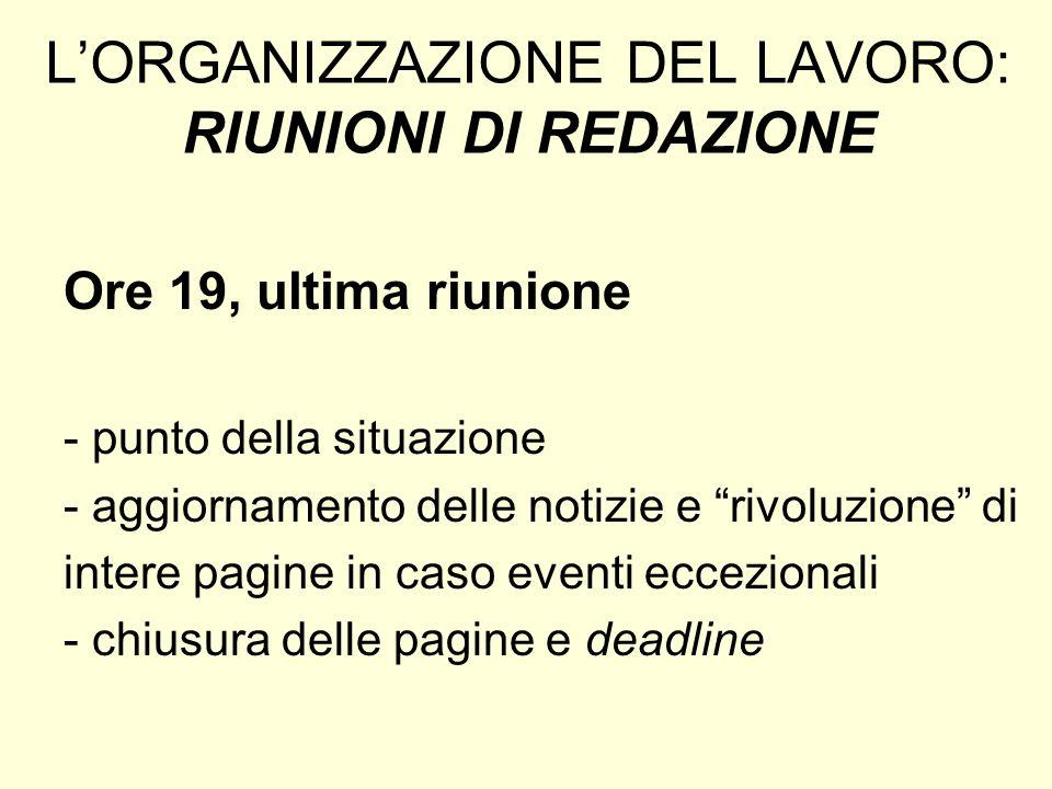 LORGANIZZAZIONE DEL LAVORO: RIUNIONI DI REDAZIONE Ore 19, ultima riunione - punto della situazione - aggiornamento delle notizie e rivoluzione di inte