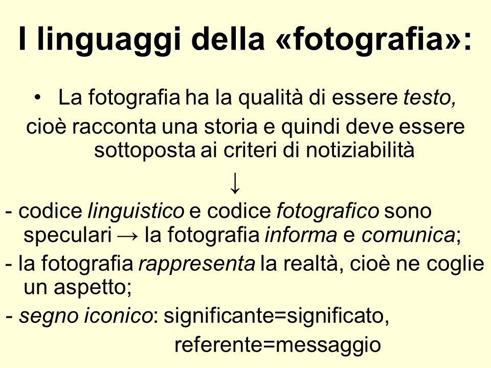 I linguaggi della «fotografia»: La fotografia ha la qualità di essere testo, cioè racconta una storia e quindi deve essere sottoposta ai criteri di no
