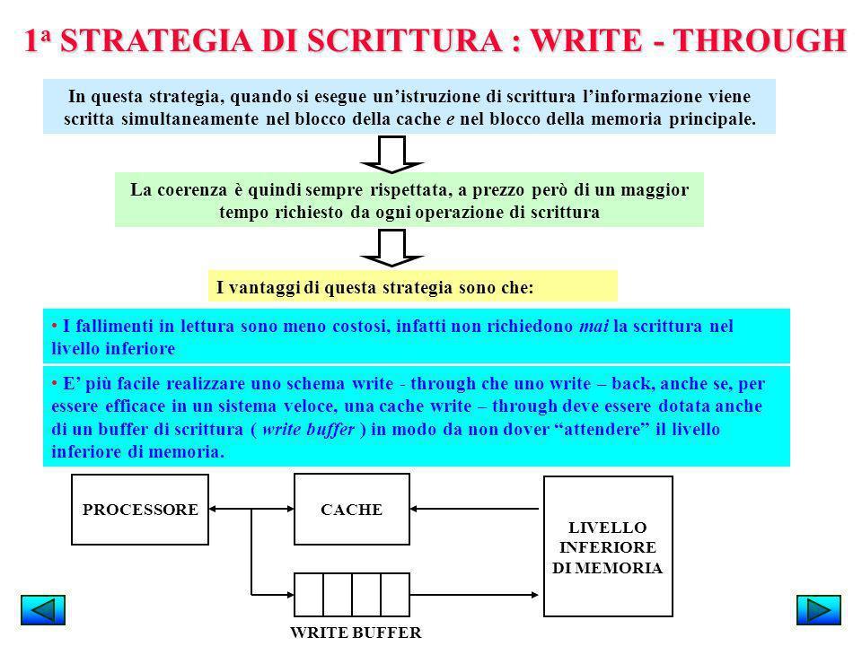 1 a STRATEGIA DI SCRITTURA : WRITE - THROUGH In questa strategia, quando si esegue unistruzione di scrittura linformazione viene scritta simultaneamen