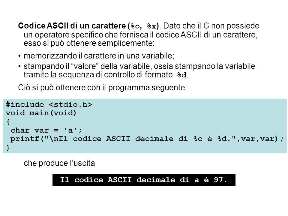 Codice ASCII di un carattere ( %o, %x ).
