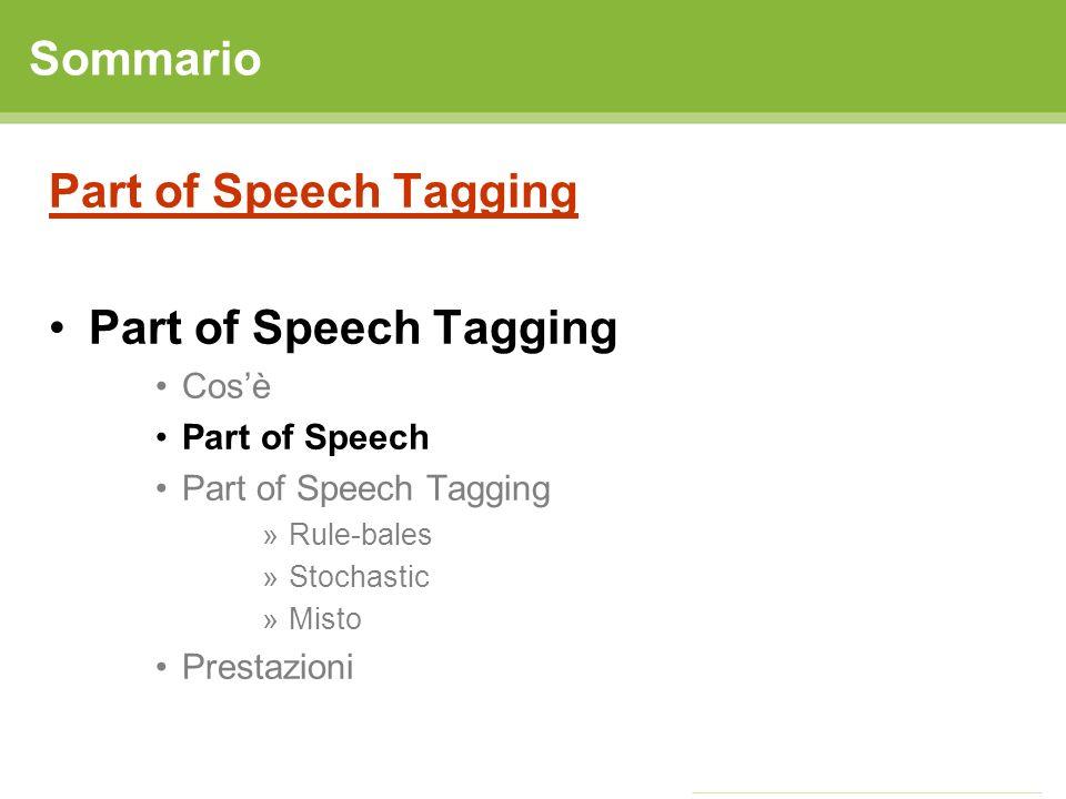 POS Tagging: Rule Based 1.Assegnazione ad una parola di tutti i possibili POS tag, utilizzando un dizionario 2.Applicazione di regole di disambiguazione create manualmente, per rimuovere tag ambigui.
