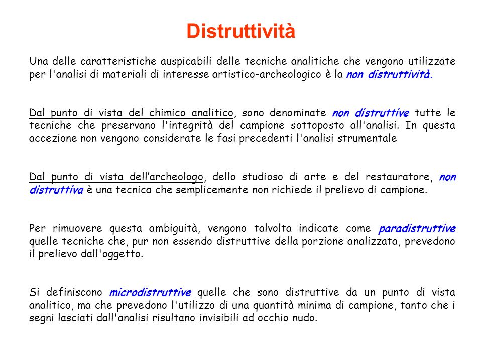 Distruttività Una delle caratteristiche auspicabili delle tecniche analitiche che vengono utilizzate per l'analisi di materiali di interesse artistico